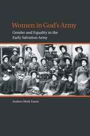 Women in God's Army - Gender and Equality in the Early Salvation Army ebook by Andrew Mark Eason