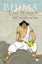 Bhima Lone Warrior ebook by MT Vasudevan Nair