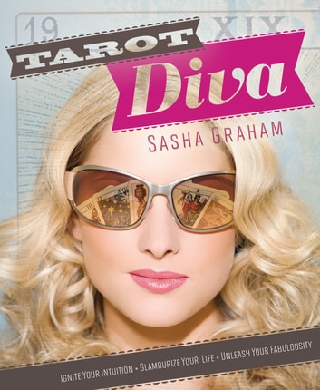 Tarot Diva: Ignite Your Intuition Glamourize Your Life Unleash Your Fabulousity! - Ignite Your Intuition Glamourize Your Life Unleash Your Fabulousity! ebook by Sasha  Graham