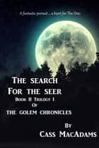 The Search For The Seer: Book II Trilogy I of The Golem Chronicles ebook by Cass MacAdams