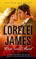 What You Need eBook par Lorelei James