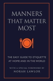 Manners That Matter Most - The Easy Guide to Etiquette At Home and In the World ebook by June Eding,Norah Lawlor