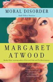 Moral Disorder and Other Stories ebook by Margaret Atwood