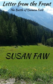 Letter From The Front! (The Battle of Daimon Ford) - Spirit Shield Saga ebook by Susan Faw