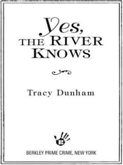 Yes, The River Knows ebook by Tracy Dunham