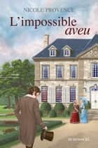 L'impossible aveu ebook by Nicole Provence
