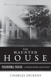 The Haunted House - Paranormal Parlor, A Weiser Books Collection ebook by Dickens, Charles,Ventura, Varla