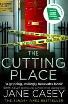 The Cutting Place (Maeve Kerrigan, Book 9) ebook by Jane Casey