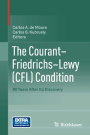 The Courant–Friedrichs–Lewy (CFL) Condition - 80 Years After Its Discovery ebook by Carlos A. de Moura,Carlos S. Kubrusly