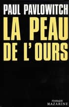 La Peau de l'ours ebook by Paul Pavlowitch