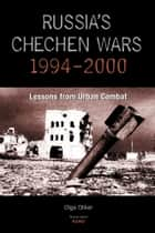 Russia's Chechen Wars 1994-2000 ebook by Olga Oliker