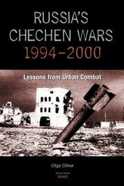 Russia's Chechen Wars 1994-2000 - Lessons from Urban Combat ebook by Olga Oliker