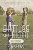 Battles of the Heart - Boot Camp for Military Moms ebook by Tracie Ciambotti