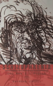 Schizophrenia - One Man's Struggle ebook by Raymond Edgell