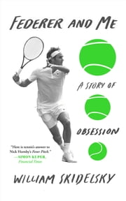 Federer and Me - A Story of Obsession ebook by William Skidelsky