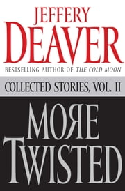 More Twisted - Collected Stories, Vol. II ebook by Jeffery Deaver
