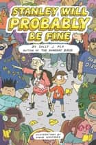Stanley Will Probably Be Fine ebook by Steve Wolfhard, Sally J. Pla