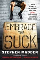 Embrace the Suck - What I Learned at the Box ABout Hard Work, (Very) Sore Muscles, and Burpees Before Sunrise ebook by Stephen Madden