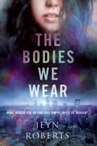 The Bodies We Wear eBook by Jeyn Roberts