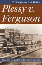 Plessy v. Ferguson ebook by WilliamJames Hull Hoffer