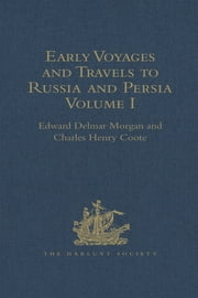 Early Voyages and Travels to Russia and Persia by Anthony Jenkinson and other Englishmen - With some Account of the First Intercourse of the English with Russia and Central Asia by Way of the Caspian Sea ebook by Charles Henry Coote