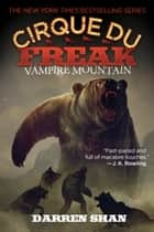 Cirque Du Freak #4: Vampire Mountain ebook by Darren Shan