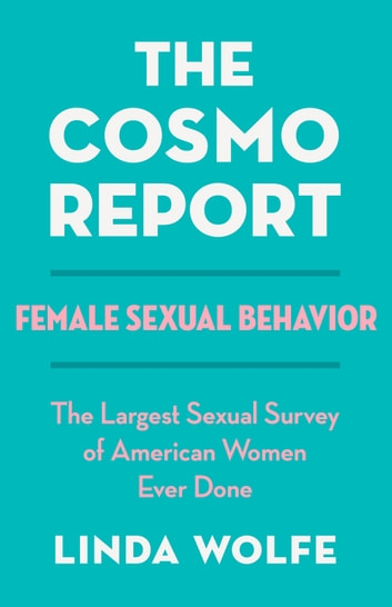 The Cosmo Report - Female Sexual Behavior ebook by Linda Wolfe