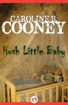 Hush Little Baby ebook by Caroline B. Cooney