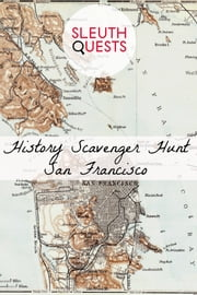 History Scavenger Hunt – San Francisco ebook by SleuthQuests