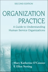 Organization Practice - A Guide to Understanding Human Service Organizations ebook by Mary Katherine O'Connor,F. Ellen Netting