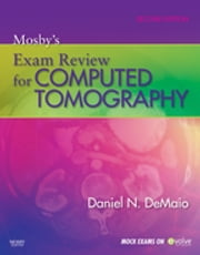 Mosby's Exam Review for Computed Tomography - E-Book ebook by Daniel N. DeMaio, BS, RT(R)(CT)