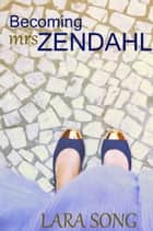 Becoming Mrs. Zendahl ebook by Lara Song