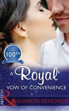 A Royal Vow Of Convenience: The steamy new romance from a multi-million selling author (Mills & Boon Modern) ebook by Sharon Kendrick