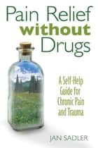 Pain Relief without Drugs ebook by Jan Sadler