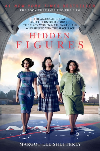 Hidden Figures - The American Dream and the Untold Story of the Black Women Mathematicians Who Helped Win the Space Race ebook by Margot Lee Shetterly