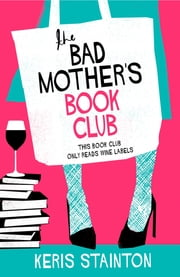 The Bad Mothers' Book Club ebook by Keris Stainton