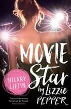 Movie Star by Lizzie Pepper ebook by Hilary Liftin