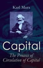 Capital: The Process of Circulation of Capital ebook by Karl Marx, Frederick Engels, Samuel Moore,...
