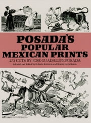 Posada's Popular Mexican Prints ebook by José Posada