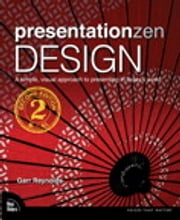 Presentation Zen Design - Simple Design Principles and Techniques to Enhance Your Presentations ebook by Garr Reynolds
