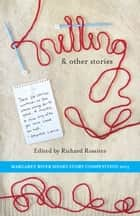 Knitting & Other Stories - Margaret River Short Story Competition 2013 ebook by
