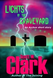 Lights in the Graveyard--an Archon horror story ebook by Scott W. Clark
