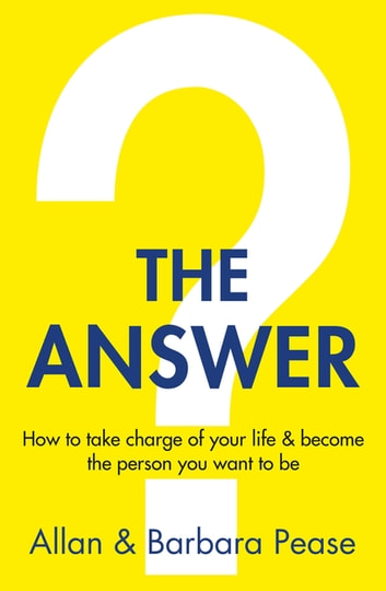The Answer - How to take charge of your life & become the person you want to be ebook by Barbara Pease,Allan Pease