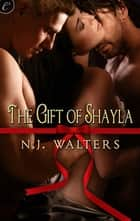 The Gift of Shayla ebook by N.J. Walters