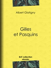 Gilles et Pasquins ebook by Anatole France,Albert Glatigny