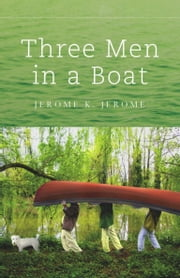 Three Men in a Boat (Say Nothing to the Dog) eBook by Jerome K. Jerome