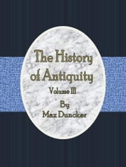 The History of Antiquity VOL. III. ebook by Max Duncker