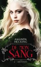 Destinés - De mon sang, T2 ebook by Amanda Hocking, Florence Cogne