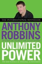 Unlimited Power - The New Science of Personal Achievement ebook by Tony Robbins, the Author