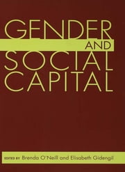 Gender and Social Capital ebook by Brenda O'Neill,Elisabeth Gidengil